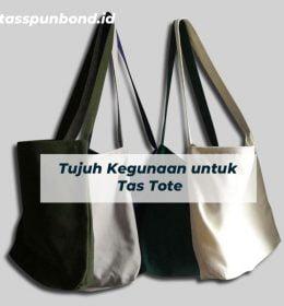 Tujuh Kegunaan untuk Tas Tote tasspunbond.id